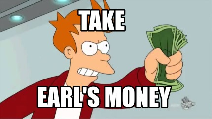 take-earls-money