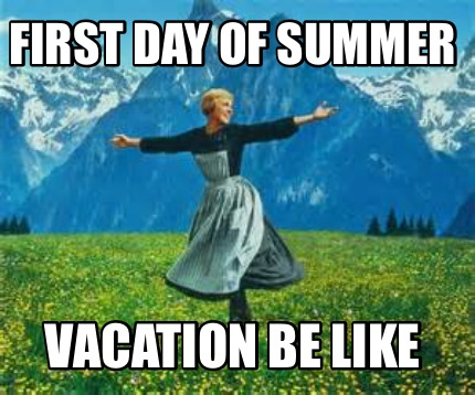 first-day-of-summer-vacation-be-like