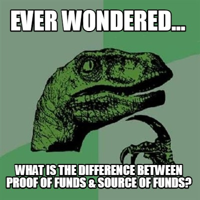 ever-wondered...-what-is-the-difference-between-proof-of-funds-source-of-funds