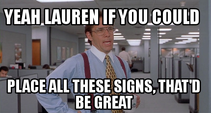 yeah-lauren-if-you-could-place-all-these-signs-thatd-be-great