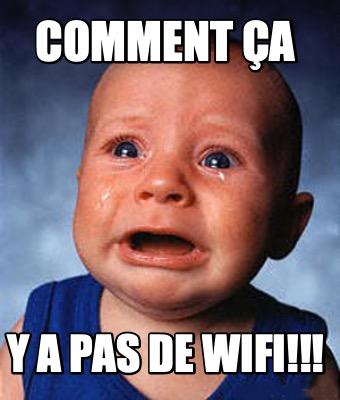 Meme Creator - Funny Comment ça y a pas de wifi!!! Meme