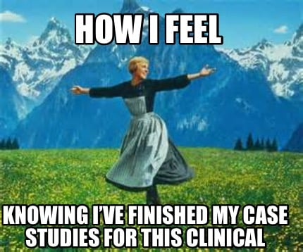 how-i-feel-knowing-ive-finished-my-case-studies-for-this-clinical