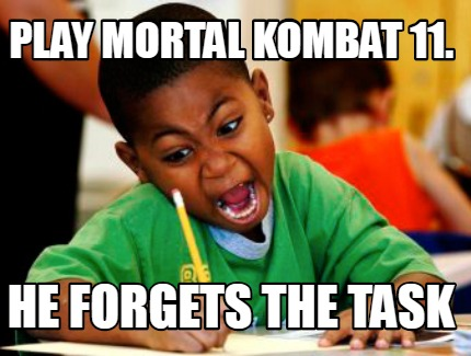 play-mortal-kombat-11.-he-forgets-the-task