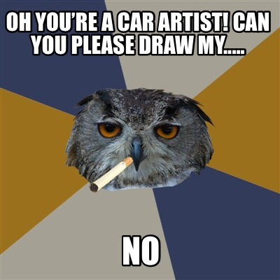 oh-youre-a-car-artist-can-you-please-draw-my.....-no