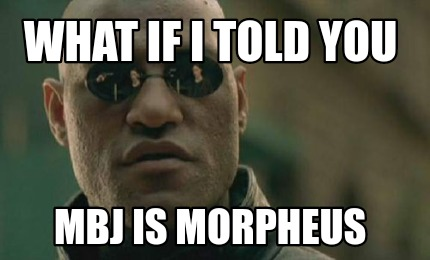 what-if-i-told-you-mbj-is-morpheus