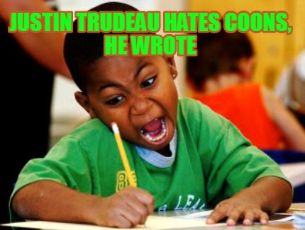 justin-trudeau-hates-coons-he-wrote