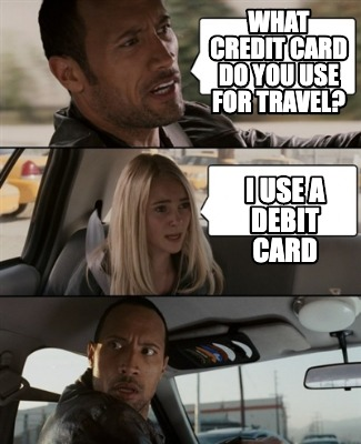 what-credit-card-do-you-use-for-travel-i-use-a-debit-card