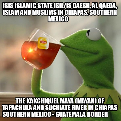 isis-islamic-state-isilis-daesh-al-qaeda-islam-and-muslims-in-chiapas-southern-m3