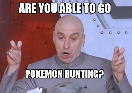 are-you-able-to-go-pokemon-hunting