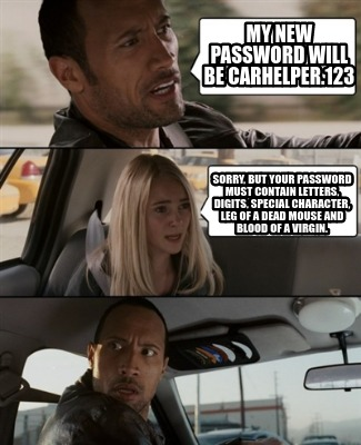 my-new-password-will-be-carhelper.123-sorry-but-your-password-must-contain-lette