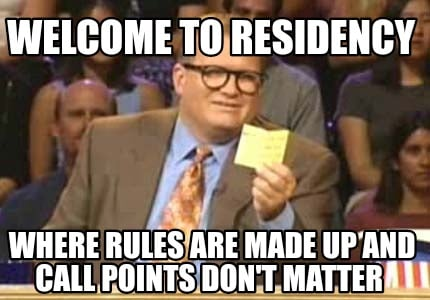 Meme Creator - Funny Welcome to residency Where rules are made up and call  points don't matter Meme Generator at MemeCreator.org!
