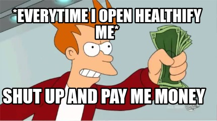everytime-i-open-healthify-me-shut-up-and-pay-me-money