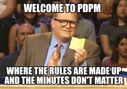 welcome-to-pdpm-where-the-rules-are-made-up-and-the-minutes-dont-matter