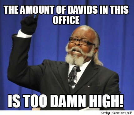 the-amount-of-davids-in-this-office-is-too-damn-high