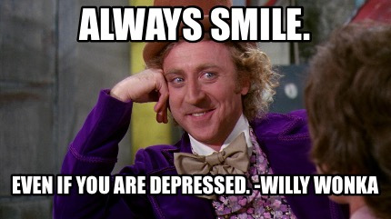 always-smile.-even-if-you-are-depressed.-willy-wonka0
