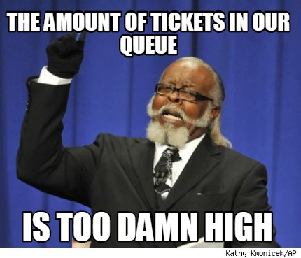 the-amount-of-tickets-in-our-queue-is-too-damn-high