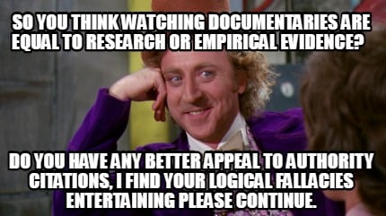 so-you-think-watching-documentaries-are-equal-to-research-or-empirical-evidence-