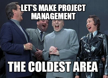 lets-make-project-management-the-coldest-area