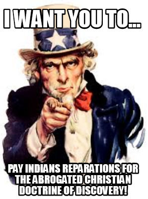i-want-you-to...-pay-indians-reparations-for-the-abrogated-christian-doctrine-of