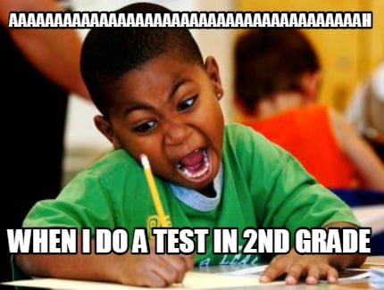 aaaaaaaaaaaaaaaaaaaaaaaaaaaaaaaaaaaaaaah-when-i-do-a-test-in-2nd-grade