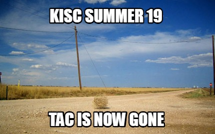 kisc-summer-19-tac-is-now-gone