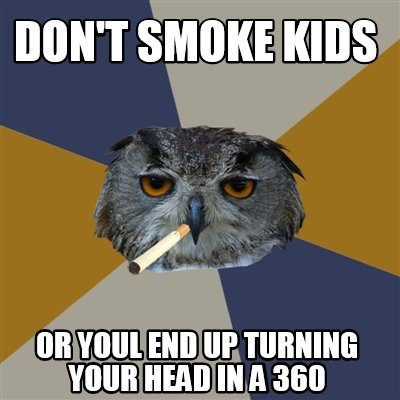 dont-smoke-kids-or-youl-end-up-turning-your-head-in-a-360