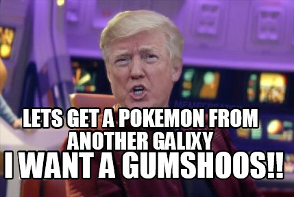 lets-get-a-pokemon-from-another-galixy-i-want-a-gumshoos
