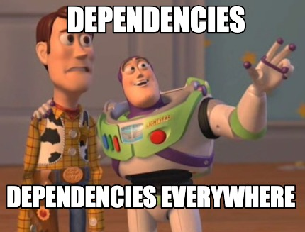 dependencies-dependencies-everywhere2
