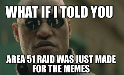 what-if-i-told-you-area-51-raid-was-just-made-for-the-memes