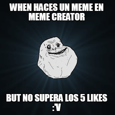when-haces-un-meme-en-meme-creator-but-no-supera-los-5-likes-v
