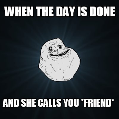 when-the-day-is-done-and-she-calls-you-friend