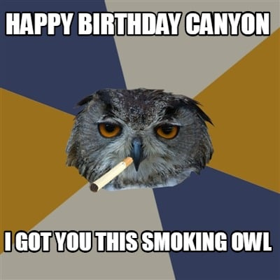 happy-birthday-canyon-i-got-you-this-smoking-owl