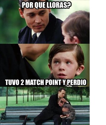 por-que-lloras-tuvo-2-match-point-y-perdio
