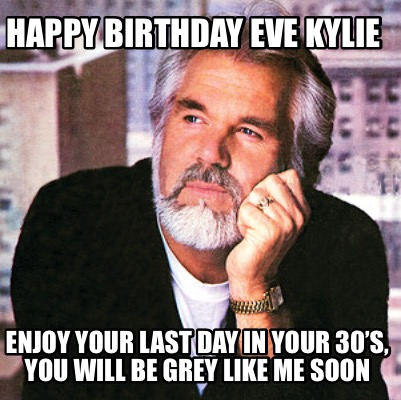 happy-birthday-eve-kylie-enjoy-your-last-day-in-your-30s-you-will-be-grey-like-m