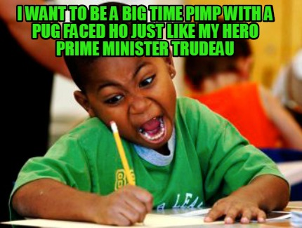 i-want-to-be-a-big-time-pimp-with-a-pug-faced-ho-just-like-my-hero-prime-ministe