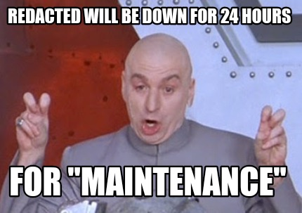 redacted-will-be-down-for-24-hours-for-maintenance