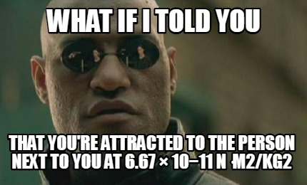what-if-i-told-you-that-youre-attracted-to-the-person-next-to-you-at-6.67-1011-n