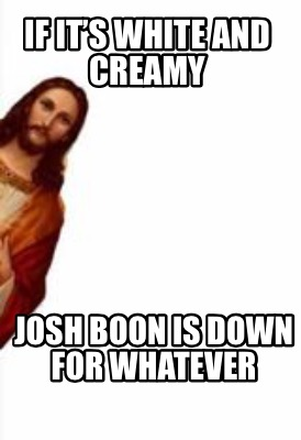 if-its-white-and-creamy-josh-boon-is-down-for-whatever