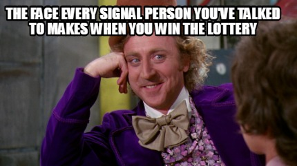 the-face-every-signal-person-youve-talked-to-makes-when-you-win-the-lottery