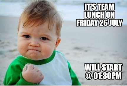 its-team-lunch-on-friday-26-july-will-start-0130pm