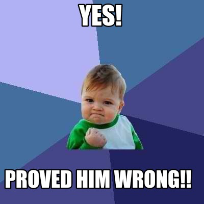 yes-proved-him-wrong