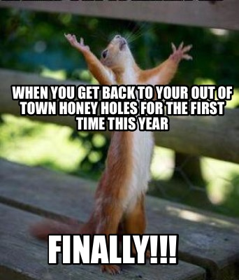 when-you-get-back-to-your-out-of-town-honey-holes-for-the-first-time-this-year-f