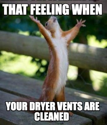 that-feeling-when-your-dryer-vents-are-cleaned