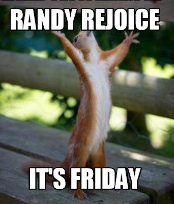 randy-rejoice-its-friday