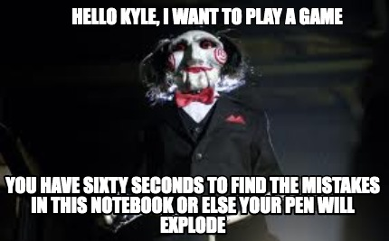 Meme Creator Funny Hello Kyle I Want To Play A Game You Have