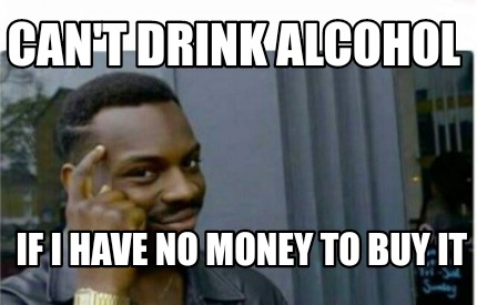 cant-drink-alcohol-if-i-have-no-money-to-buy-it