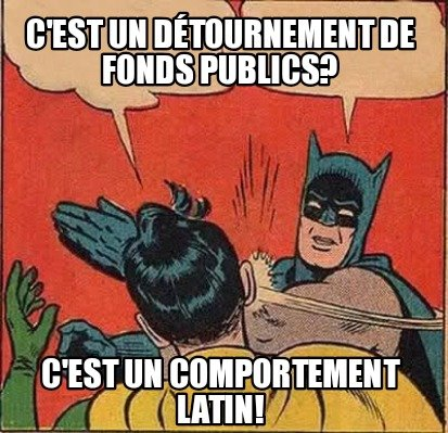 cest-un-dtournement-de-fonds-publics-cest-un-comportement-latin