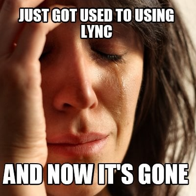just-got-used-to-using-lync-and-now-its-gone