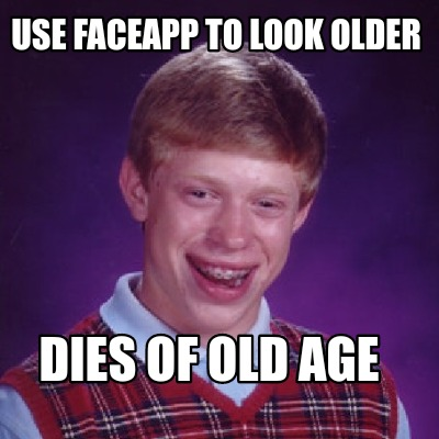 use-faceapp-to-look-older-dies-of-old-age