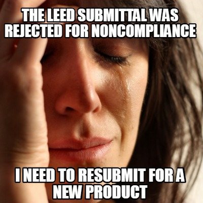 the-leed-submittal-was-rejected-for-noncompliance-i-need-to-resubmit-for-a-new-p